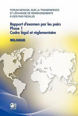 Forum Mondial Sur La Transparence Et L' Change de Renseignements Des Fins Fiscales: Rapport D'Examen Par Les Pairs Forum Mondial Sur La Transparence E 9789264109971