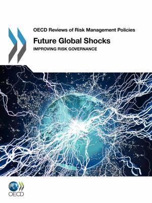 Future Global Shocks: Improving Risk Governance 9789264095205