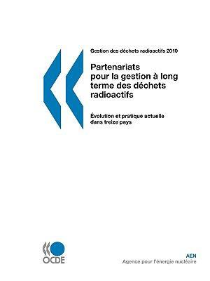 Gestion Des Dchets Radioactifs Partenariats Pour La Gestion Long Terme Des Dchets Radioactifs: Volution Et Pratique Actuelle Dans Treize Pays 9789264083714