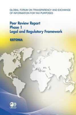 Global Forum on Transparency and Exchange of Information for Tax Purposes Peer Reviews:: Estonia 2011 Phase 1: Legal and Regulatory Framework 9789264108745