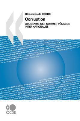 Glossaires de L'Ocde Corruption: Glossaire Des Normes Pnales Internationales 9789264044029
