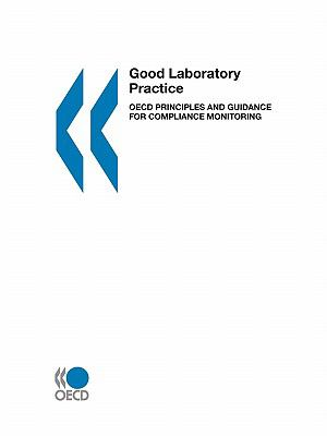 Good Laboratory Practice: OECD Principles and Guidance for Compliance Monitoring 9789264012820