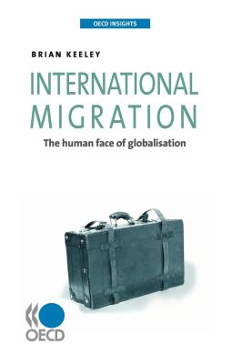 International Migration: The Human Face of Globalisation 9789264047280