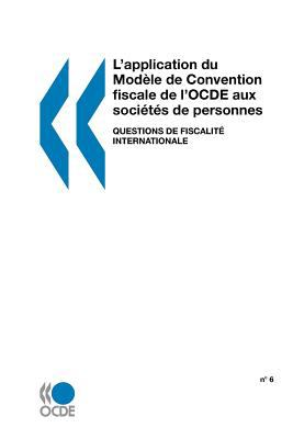 L'Application Du Modle de Convention Fiscale de L'Ocde Aux Socits de Personnes: N 6: Questions de Fiscalit Internationale 9789264270770