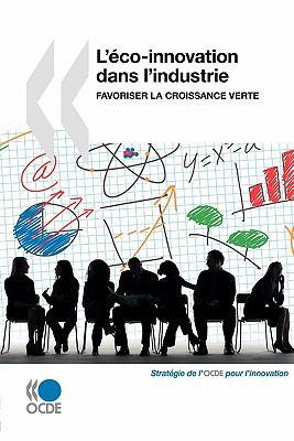 L'Eco-Innovation Dans L'Industrie: Favoriser La Croissance Verte 9789264079540