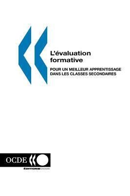 L'Evaluation Formative: Pour Un Meilleur Apprentissage Dans Les Classes Secondaires 9789264007406