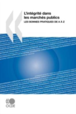 L'Intgrit Dans Les Marchs Publics: Les Bonnes Pratiques de A Z 9789264027527