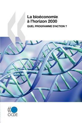 La Bioconomie L'Horizon 2030: Quel Programme D'Action? 9789264056893