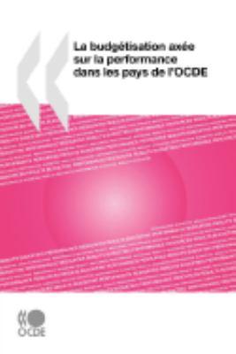 La Budgtisation Axe Sur La Performance Dans Les Pays de L'Ocde 9789264034068