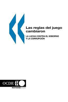 Las Reglas del Juego Cambiaron: La Lucha Contra el Soborno y la Corrupcin 9789264476608