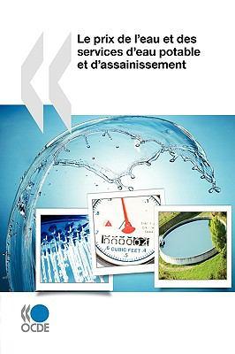 Le Prix de L'Eau Et Des Services D'Eau Potable Et D'Assainissement 9789264083615