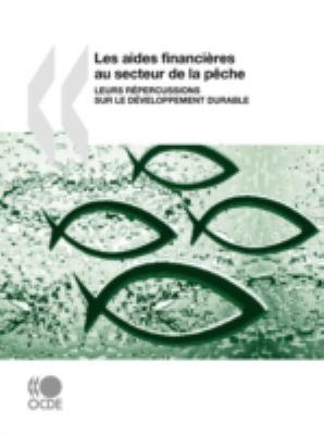 Les Aides Financires Au Secteur de La Pche: Leurs Rpercussions Sur Le Dveloppement Durable 9789264036659