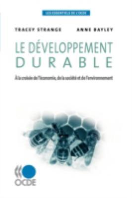 Les Essentiels de L'Ocde Le Dveloppement Durable: La Croise de L'Conomie, de La Socit Et de L'Environnement 9789264055766