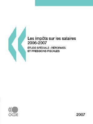 Les Impts Sur Les Salaires 2006-2007, Dition 2007: Tude Spciale: Rformes Fiscales Et Pressions Fiscales 2000-2006 9789264042124