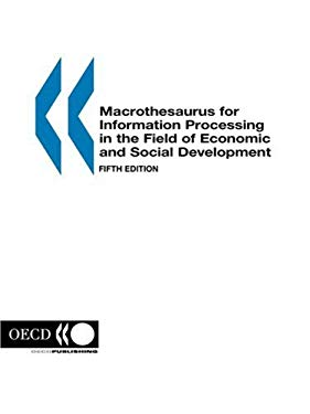 Macrothesaurus for Information Processing in the Field of Economic and Social Development: Fifth Edition 9789264160255