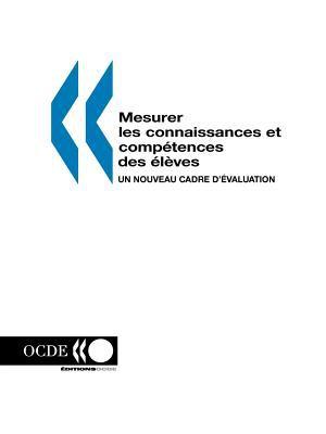 Mesurer Les Connaissances Et Competences Des Eleves: Un Nouveau Cadre D'Evaluation 9789264270534