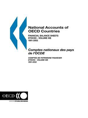 National Accounts of OECD Countries: Financial Balance Sheets - Stocks - Volume Iiib - 1991-2002, 2004 Edition 9789264016675