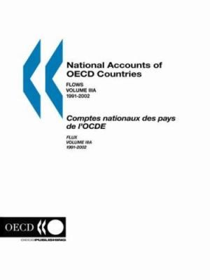 National Accounts of OECD Countries: Financial Accounts - Flows - Volume Iiia - 1991-2002, 2004 Edition 9789264016828