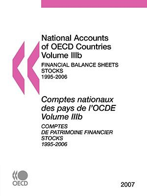 National Accounts of OECD Countries: Volume Iiib: Financial Balance Sheets - Stocks, 1995-2006, 2007 Edition 9789264046658