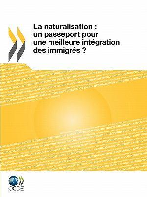 La Naturalisation: Un Passeport Pour Une Meilleure Int Gration Des Immigr?'s ? 9789264099135