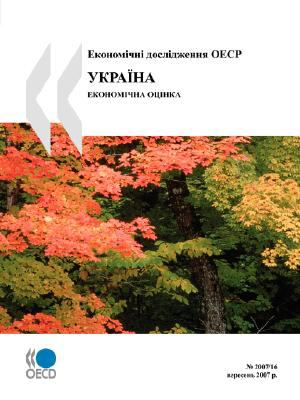 OECD Economic Surveys: Ukraine - Economic Assessment - Volume 2007 Issue 16 (Ukrainian Version) 9789264039841