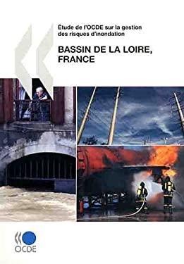 OECD Reviews of Risk Management Policies Tude de L'Ocde Sur La Gestion Des Risques D'Inondation: Bassin de La Loire, France 2010 9789264017740
