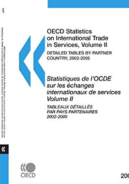 OECD Statistics on International Trade in Services: Volume II: Detailed Tables by Partner Country, 2002-2005, 2007 Edition 9789264041899