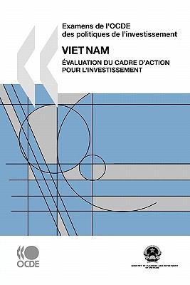Examens de L'Ocde Des Politiques de L'Investissement Examens de L'Ocde Des Politiques de L'Investissement: Viet Nam 2009: Valuation Du Cadre D'Action 9789264050938
