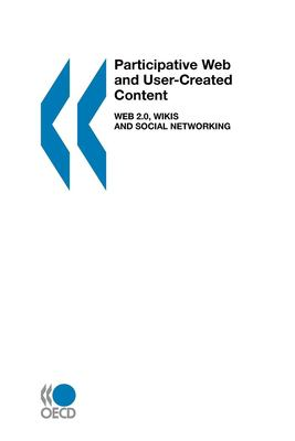 Participative Web and User-Created Content: Web 2.0, Wikis, and Social Networking 9789264037465