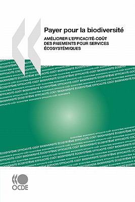 Payer Pour La Biodiversit: Am Liorer L'Efficacit -Co T Des Paiements Pour Services Cosyst Miques 9789264090286