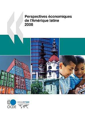 Perspectives Conomiques de L'Amrique Latine 2008 9789264030374