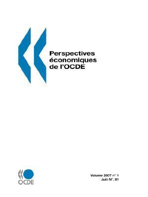 Perspectives Economiques de L'Ocde: Juin No. 81 - Volume 2007-1 9789264034518