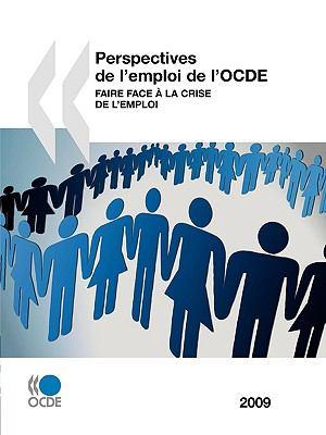 Perspectives de L'Emploi de L'Ocde 2009: Faire Face La Crise de L'Emploi 9789264067950