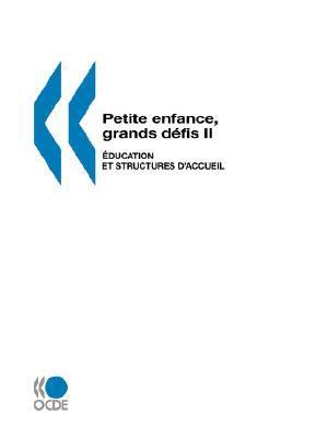 Petite Enfance, Grands Defis II: Education Et Structures D'Accueil 9789264035478