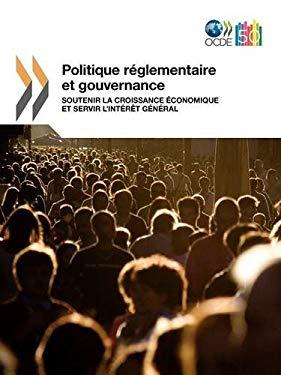 Politique R Glementaire Et Gouvernance: Soutenir La Croissance Conomique Et Servir L'Int R T G N Ral 9789264117228