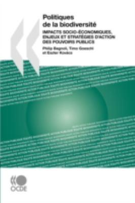Politiques de La Biodiversit: Impacts Socio-Conomiques, Enjeux Et Stratgies D'Action Des Pouvoirs Publics 9789264034327