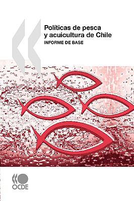 Polticas de Pesca y Acuicultura de Chile: Informe de Base 9789264077188