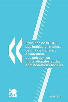 Principes de L'Ocde Applicables En Matire de Prix de Transfert L'Intention Des Entreprises Multinationales Et Des Administrations Fiscales 2010 9789264090347