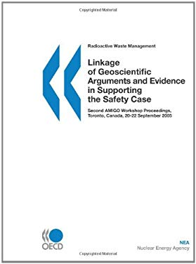 Radioactive Waste Management Linkage of Geoscientific Arguments and Evidence in Supporting the Safety Case: Second Amigo Workshop Proceedings, Toronto 9789264019669