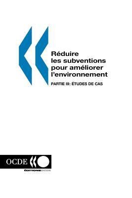 Reduire Les Subventions Pour Ameliorer L'Environnement: Partie III: Etudes de Cas 9789264270930