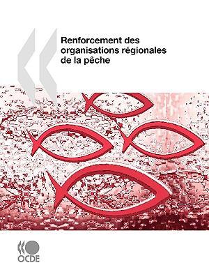 Renforcement Des Organisations Rgionales de La Pche 9789264073333