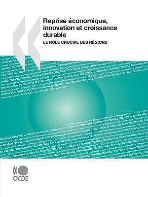 Reprise Conomique, Innovation Et Croissance Durable: Le Rle Crucial Des Rgions 9789264076532