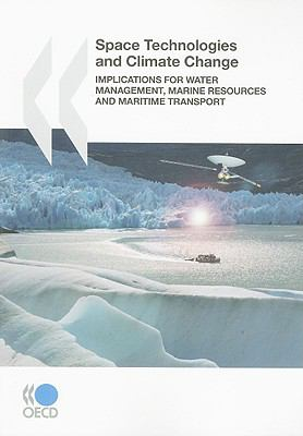 Space Technologies and Climate Change: Implications for Water Management, Marine Resources and Maritime Transport 9789264054134