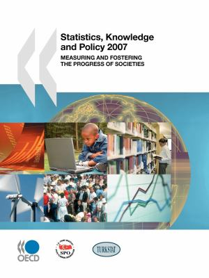 Statistics, Knowledge and Policy 2007: Measuring and Fostering the Progress of Societies 9789264043237