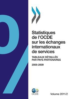 Statistiques de L'Ocde Sur Les Changes Internationaux de Services, Volume 2011 Num Ro 2: Tableaux D Taill?'s Par Pays Partenaires 9789264172951
