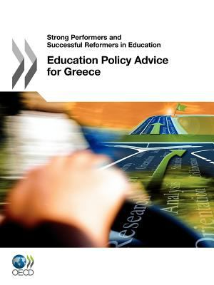 Strong Performers and Successful Reformers in Education Education Policy Advice for Greece 9789264119574