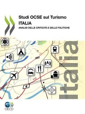 Studi Ocse Sul Turismo: Italia: Analisi Delle Criticit E Delle Politiche 9789264116023