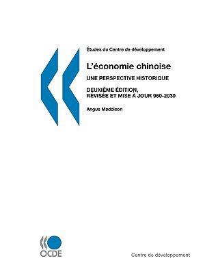 Etudes Du Centre de Dveloppement L'Conomie Chinoise: Une Perspective Historique, 960-2030 Ad, Deuxime Dition, Rvise Et Mise Jour 9789264037649