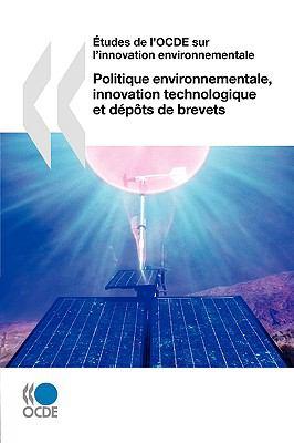 Etudes de L'Ocde Sur L'Innovation Environnementale Politique Environnementale, Innovation Technologique Et Dpts de Brevets 9789264046832
