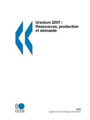 Uranium 2007: Ressources, Production Et Demande 9789264047709